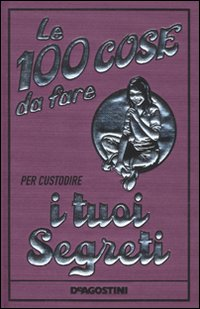 100-cose-da-fare-custodire-segreti